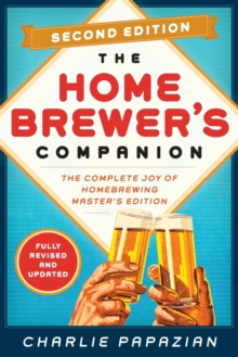 Homebrewer's Companion : The Complete Joy of Homebrewing, Master's Edition, Paperback Book