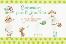 Embroidery pour le Jardinier : 100 French Designs for the Gardener, Paperback Book
