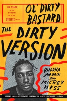 The Dirty Version : On Stage, in the Studio, and in the Streets with Ol' Dirty Bastard, Paperback / softback Book