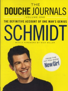 The Douche Journals : The Definitive Account of One Man's Genius, Paperback / softback Book
