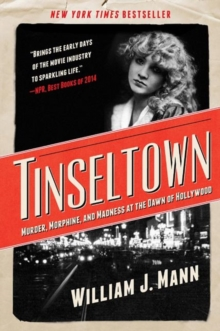 Tinseltown : Murder, Morphine, and Madness at the Dawn of Hollywood, Paperback Book