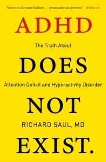 ADHD Does Not Exist : The Truth About Attention Deficit and Hyperactivity Disorder, Paperback / softback Book