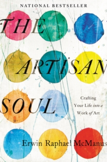 The Artisan Soul : Crafting Your Life into a Work of Art, Paperback / softback Book
