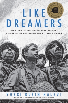 Like Dreamers : The Story of the Israeli Paratroopers Who Reunited Jerusalem and Divided a Nation, EPUB eBook