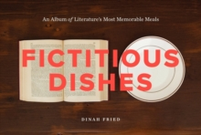 Fictitious Dishes : An Album of Literature's Most Memorable Meals, Hardback Book