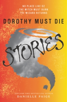 Dorothy Must Die Stories : No Place Like Oz, The Witch Must Burn, The Wizard Returns, Paperback Book