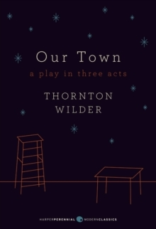 Our Town: A Play in Three Acts : Deluxe Modern Classic, Paperback / softback Book