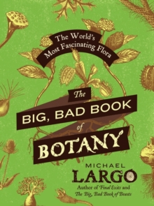 The Big, Bad Book of Botany : The World's Most Fascinating Flora, Paperback Book