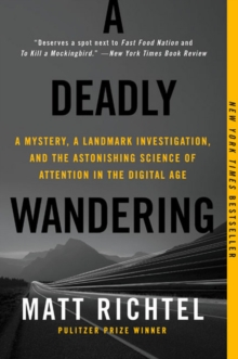 A Deadly Wandering : A Mystery, a Landmark Investigation, and the Astonishing Science of Attention in the Digital Age, Paperback Book