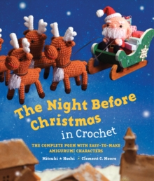 The Night Before Christmas in Crochet : The Complete Poem with Easy-to-Make Amigurumi Characters, Hardback Book