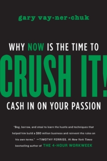 Crush It! : Why NOW Is the Time to Cash In on Your Passion, Paperback Book