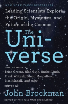 The Universe : Leading Scientists Explore the Origin, Mysteries, and Future of the Cosmos, Paperback / softback Book