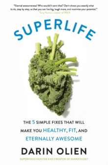 SuperLife : The 5 Simple Fixes That Will Make You Healthy, Fit, and Eternally Awesome, Paperback / softback Book