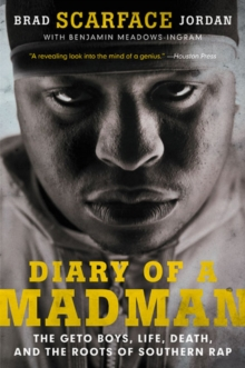 Diary of a Madman : The Geto Boys, Life, Death, and the Roots of Southern Rap, Paperback Book