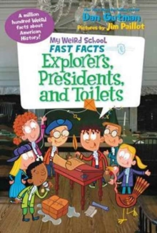 My Weird School Fast Facts: Explorers, Presidents, and Toilets, Paperback / softback Book