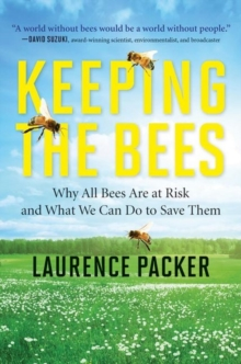 Keeping the Bees : Why All Bees Are at Risk and What We Can Do to Save Them, Paperback / softback Book
