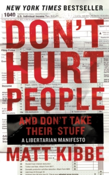 Don't Hurt People and Don't Take Their Stuff : A Libertarian Manifesto, Paperback Book