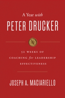 A Year with Peter Drucker : 52 Weeks of Coaching for Leadership Effectiveness, Hardback Book