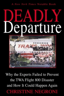 Deadly Departure : Why the Experts Failed to Prevent the TWA Flight 800 Disaster and How It Could Happen Again, EPUB eBook
