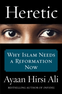 Heretic : Why Islam Needs a Reformation Now, Hardback Book