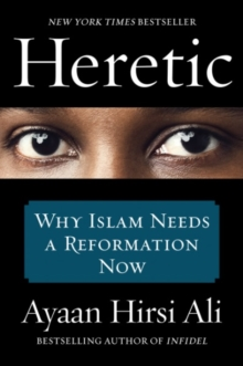 Heretic : Why Islam Needs a Reformation Now, Paperback / softback Book