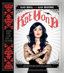 Go Big or Go Home : Taking Risks in Life, Love, and Tattooing, Paperback / softback Book