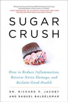 Sugar Crush : How to Reduce Inflammation, Reverse Nerve Damage, and Reclaim Good Health, Paperback / softback Book