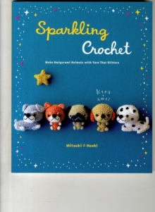 Sparkling Crochet : Make Amigurumi Animals with Yarn That Glitters, Paperback / softback Book