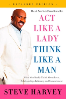 Act Like a Lady, Think Like a Man : What Men Really Think About Love, Relationships, Intimacy, and Commitment, Paperback Book