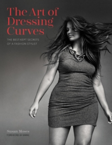 The Art of Dressing Curves : The Best-Kept Secrets of a Fashion Stylist, Hardback Book