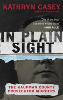 In Plain Sight : The Kaufman County Prosecutor Murders, Paperback / softback Book