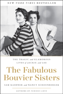 The Fabulous Bouvier Sisters : The Tragic and Glamorous Lives of Jackie and Lee, Paperback / softback Book