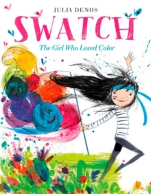 Swatch: The Girl Who Loved Color, Hardback Book