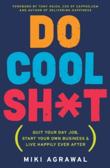Do Cool Sh*t : Quit Your Day Job, Start Your Own Business, and Live Happily Ever After, Paperback Book