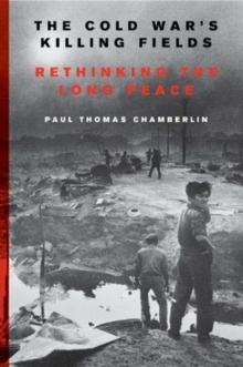 The Cold War's Killing Fields : Rethinking the Long Peace, Paperback / softback Book