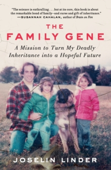 The Family Gene : A Mission to Turn My Deadly Inheritance into a Hopeful Future, Paperback / softback Book