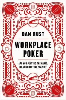 Workplace Poker : Are You Playing the Game, or Just Getting Played?, Hardback Book