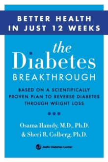 The Diabetes Breakthrough : Based on a Scientifically Proven Plan to Reverse Diabetes through Weight Loss, Paperback / softback Book