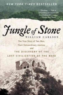 Jungle of Stone : The Extraordinary Journey of John L. Stephens and Frederick Catherwood, and the Discovery of the Lost Civilization of the Maya, Paperback / softback Book