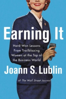 Earning It : Hard-Won Lessons from Trailblazing Women at the Top of the Business World, Hardback Book