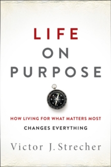 Life on Purpose : How Living for What Matters Most Changes Everything, Hardback Book