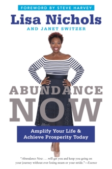 Abundance Now : Amplify Your Life & Achieve Prosperity Today, EPUB eBook