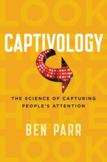 Captivology : The Science of Capturing People's Attention, Paperback / softback Book