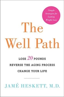 The Well Path : Lose 20 Pounds, Reverse the Aging Process, Change Your Life, Paperback / softback Book