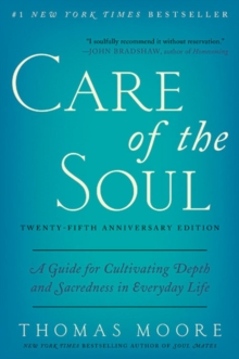 Care of the Soul, Twenty-fifth Anniversary Ed : A Guide for Cultivating Depth and Sacredness in Everyday Life, Paperback / softback Book