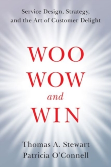 Woo, Wow, and Win : Service Design, Strategy, and the Art of Customer Delight, Hardback Book