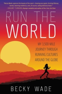 Run the World : My 3,500-Mile Journey Through Running Cultures Around the Globe, Paperback Book