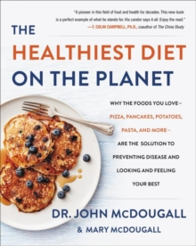 The Healthiest Diet on the Planet : Why the Foods You Love-Pizza, Pancakes, Potatoes, Pasta, and More-Are the Solution to Preventing Disease and Looking and Feeling Your Best, Hardback Book