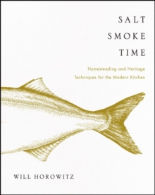 Salt Smoke Time : Homesteading and Heritage Techniques for the Modern Kitchen, Hardback Book
