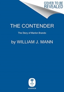 The Contender : The Story of Marlon Brando, Hardback Book